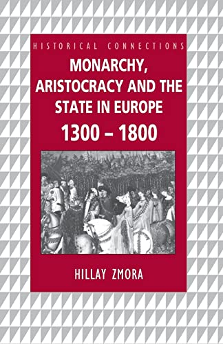 Monarchy, Aristocracy and the State in Europe 1300-1800