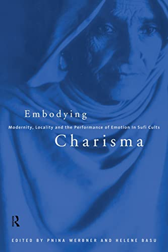 Embodying Charisma : Modernity, Locality and Performance of Emotion in Sufi Cults