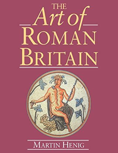 The Art of Roman Britain: New in Paperback: Henig, Martin