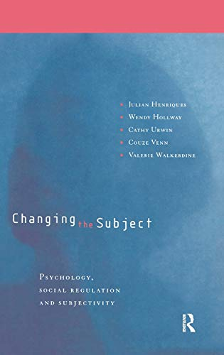 9780415151375: Changing the Subject: Psychology, Social Regulation and Subjectivity