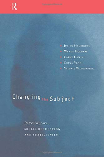 9780415151382: Changing the Subject: Psychology, Social Regulation and Subjectivity
