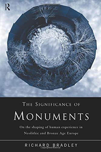 9780415152044: The Significance of Monuments: On the Shaping of Human Experience in Neolithic and Bronze Age Europe