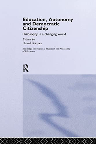 9780415153348: Education, Autonomy and Democratic Citizenship: Philosophy in a Changing World (Routledge International Studies in the Philosophy of Education)