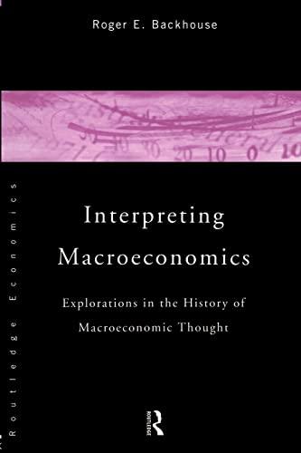 9780415153607: Interpreting Macroeconomics: Explorations in the History of Macroeconomic Thought