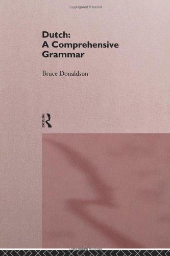 Dutch: A Comprehensive Grammar (Comprehensive Grammars): Bruce Donaldson