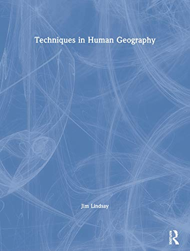 Techniques in Human Geography {part of the} Routledge Contemporary Human Geography Series