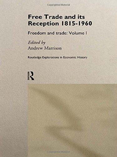 Free Trade and its Reception 1815-1960: Freedom and Trade: Volume One (Routledge Explorations in ...