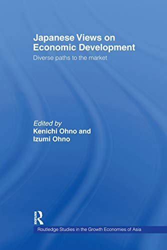 Japanese Views on Economic Development: Diverse Paths to the Market (Routledge Studies in the ...