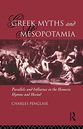 9780415157063: Greek Myths and Mesopotamia: Parallels and Influence in the Homeric Hymns and Hesiod