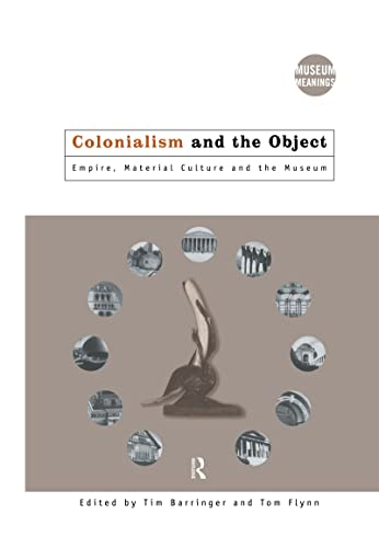 9780415157759: Colonialism and the Object: Empire, Material Culture and the Museum