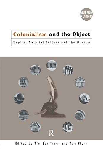 9780415157766: Colonialism and the Object: Empire, Material Culture and the Museum