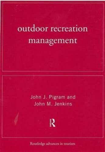 Outdoor Recreation Management (Routledge Advances in Tourism): J. J. J.