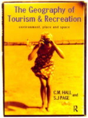 9780415160032: The Geography of Tourism and Recreation: Environment, Place and Space