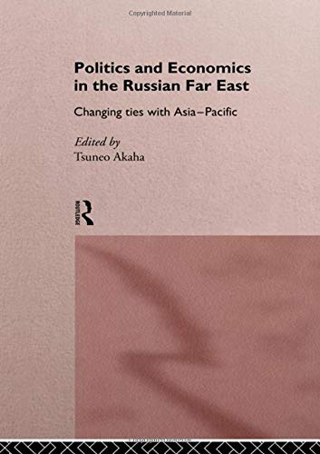 9780415160292: Politics and Economics in the Russian Far East: Changing Ties with Asia-Pacific