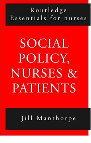 Social Policy: Nurses and Patients (Routledge Essentials for Nurses) (0415161592) by Jill Manthorpe