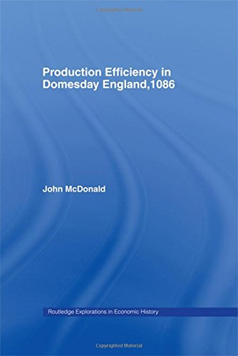Production Efficiency in Domesday England, 1086 (Routledge Explorations in Economic History) (0415161878) by McDonald, John