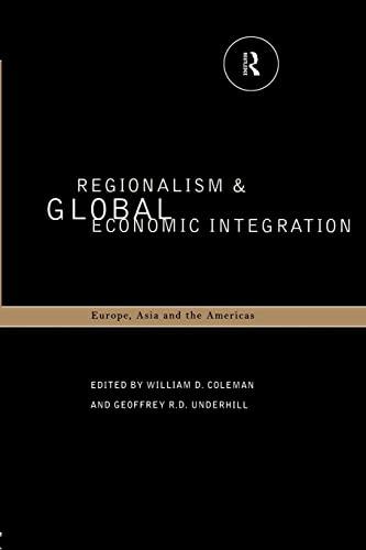 Regionalism and Global Economic Integration: Europe, Asia: Coleman, William D.