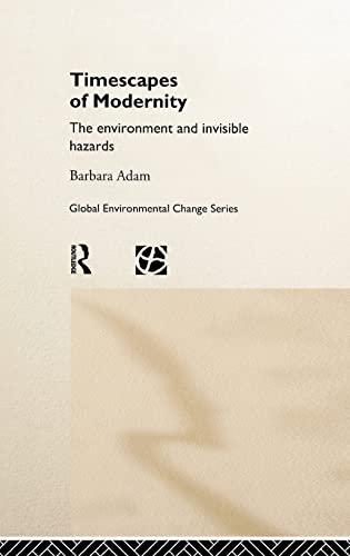 9780415162746: Timescapes of Modernity: The Environment and Invisible Hazards (Global Environmental Change)