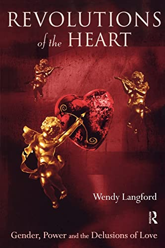 9780415162982: Revolutions of the Heart: Gender, Power and the Delusions of Love