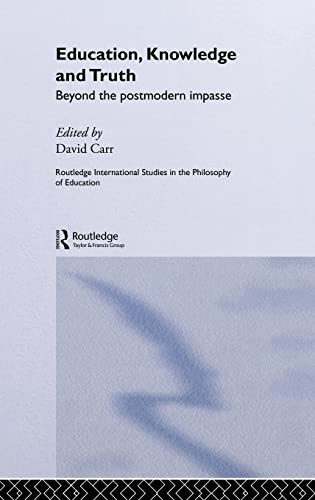 9780415163170: Education, Knowledge and Truth: Beyond the Postmodern Impasse (Routledge International Studies in the Philosophy of Education)