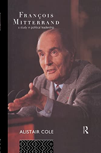 9780415163361: Francois Mitterrand: A Study in Political Leadership