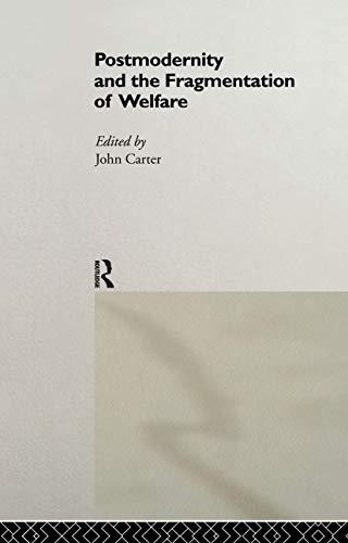 Postmodernity and the Fragmentation of Welfare: John Carter