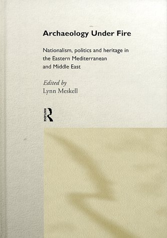 9780415164702: Archaeology Under Fire: Nationalism, Politics and Heritage in the Eastern Mediterranean and Middle East