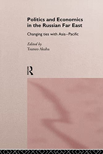 9780415164733: Politics and Economics in the Russian Far East: Changing Ties with Asia-Pacific