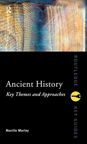 Ancient History: Key Themes and Approaches (Routledge Key Guides): Neville Morley