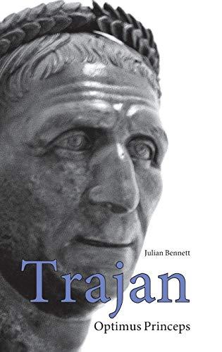 Trajan : Optimus Princeps: A Life and Times: Bennett, Julian