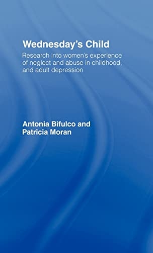 Wednesday's Child: Research into Women's Experience of Neglect and Abuse in Childhood and Adult Depression (0415165261) by Bifulco, Antonia; Moran, Patricia