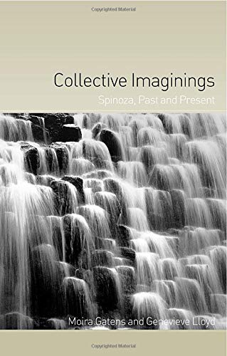 Collective Imaginings: Spinoza, Past and Present: Gatens, Moira; Lloyd,