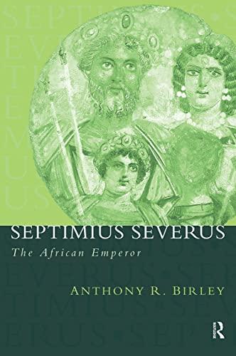 9780415165914: Septimius Severus: The African Emperor (Roman Imperial Biographies)