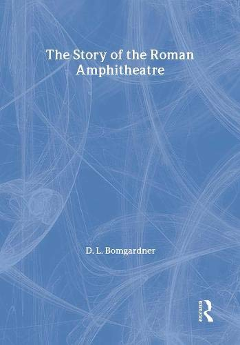 The Story of the Roman Amphitheatre.: Bomgardner, D. L.