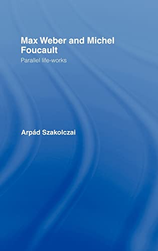 9780415166812: Max Weber and Michel Foucault: Parallel Life-Works