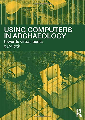 9780415167703: Using Computers in Archaeology: Towards Virtual Pasts