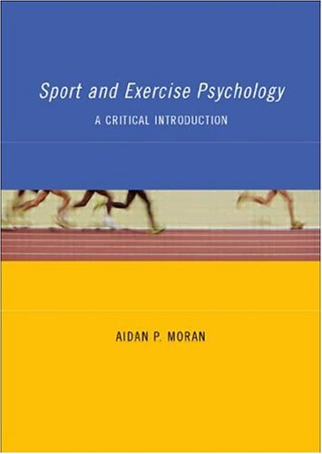 Sport and Exercise Psychology: A Critical Introduction: Moran, Aidan