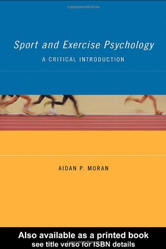 Sport and Exercise Psychology: A Critical Introduction: Aidan P. Moran