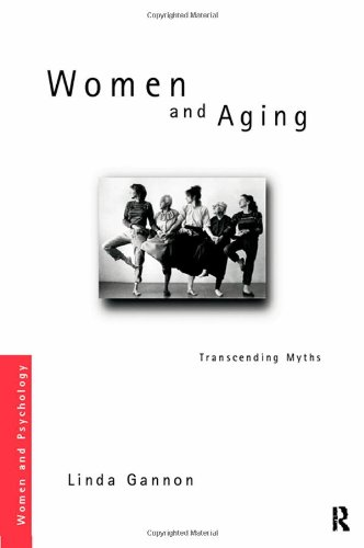 Women and Aging: Transcending the Myths (Women and Psychology): Gannon, Linda R.