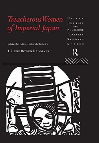 Treacherous Women of Imperial Japan: Patriarchal Fictions, Patricidal Fantasies (Nissan Institute&#...