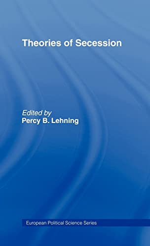 Theories of Secession (Routledge/ECPR Studies in European Political Science): Routledge