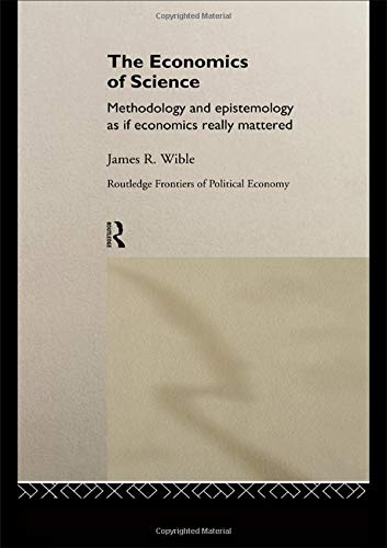 The Economics of Science : Methodology and Epistemology as If Economics Really Mattered
