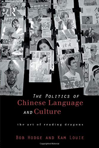 Politics of Chinese Language and Culture: The Art of Reading Dragons (Culture and Communication in Asia) (0415172667) by Bob Hodge; Kam Louie