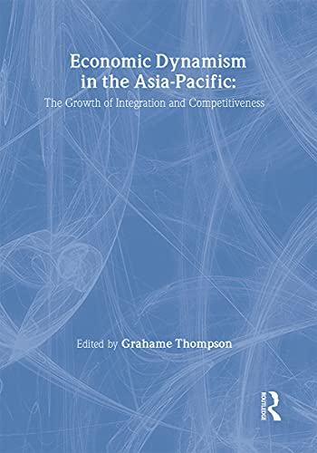9780415172738: Economic Dynamism in the Asia-Pacific: The Growth of Integration and Competitiveness (Pacific Studies)