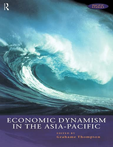 9780415172745: Economic Dynamism in the Asia-Pacific: The Growth of Integration and Competitiveness (Pacific Studies)