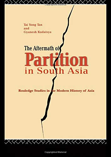 The Aftermath of Partition in South Asia: Gyanesh Kudaisya,Tan Tai Yong
