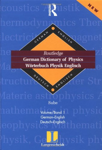 9780415173384: German Dictionary of Physics/Worterbuch Physik Englisch: Volume 1: German to English/Deutsch-Englisch: German-English Vol 1 (Routledge Bilingual Specialist Dictionaries)