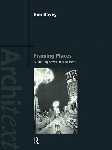 framing places mediating power in built form dovey kim