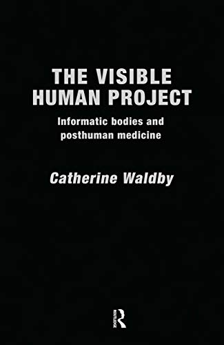9780415174053: The Visible Human Project: Informatic Bodies and Posthuman Medicine (Biofutures, biocultures)