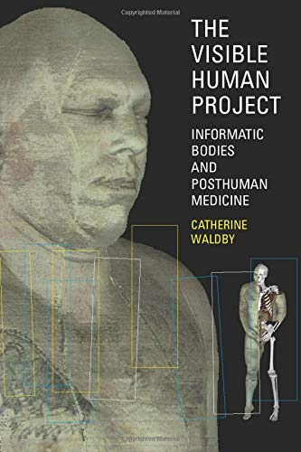 9780415174060: The Visible Human Project: Informatic Bodies and Posthuman Medicine